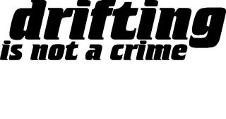 Drifting Is not A Crime Funny Car Sticker Vinyl Decal Van Pick Up Truck Drifting