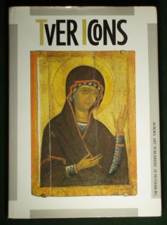 Book Tver Icons Medieval Russian Icon Painting Byzantine Religious Art Orthodox