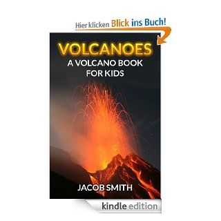 Volcanoes For Kids   Learn Fun Facts About Volcanoes Erupting, Volcanoes Around The World & Much More (Volcanoes and Earthquakes) eBook Jacob Smith Kindle Shop