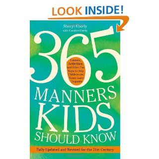365 Manners Kids Should Know Games, Activities, and Other Fun Ways to Help Children and Teens Learn Etiquette Sheryl Eberly 9780307888259 Books