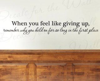 When You Feel Like Giving Up   Office Inspirational Motivational Inspiring Achievement Success   Adhesive Vinyl Wall Decal, Quote Design Sticker, Lettering Art Mural Decor, Saying Decoration   Home Decor Product